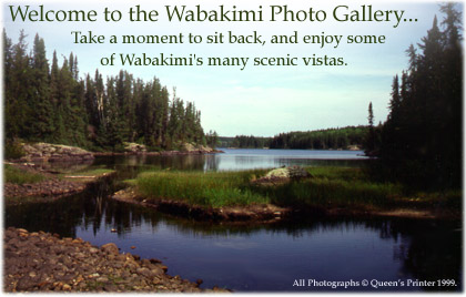 Welcome to the Wabakimi Photo Gallery.   Take a moment to relax and enjoy some of the many scenice vistas.